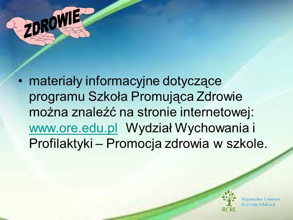 materiały informacyjne dotyczące programu Szkoła Promująca Zdrowie można znaleźć na stronie internetowej: www.ore.edu.pl Wydział Wychowania i Profilak