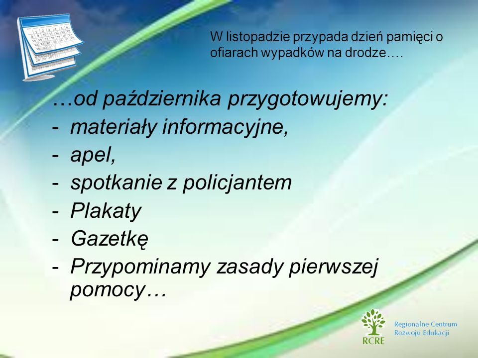 W listopadzie przypada dzień pamięci o ofiarach wypadków na drodze…. …od października przygotowujemy: -materiały informacyjne, -apel, -spotkanie z pol