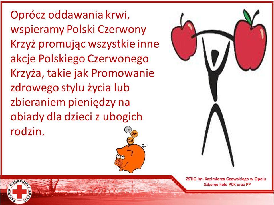 Oprócz oddawania krwi, wspieramy Polski Czerwony Krzyż promując wszystkie inne akcje Polskiego Czerwonego Krzyża, takie jak Promowanie zdrowego stylu życia lub zbieraniem pieniędzy na obiady dla dzieci z ubogich rodzin.