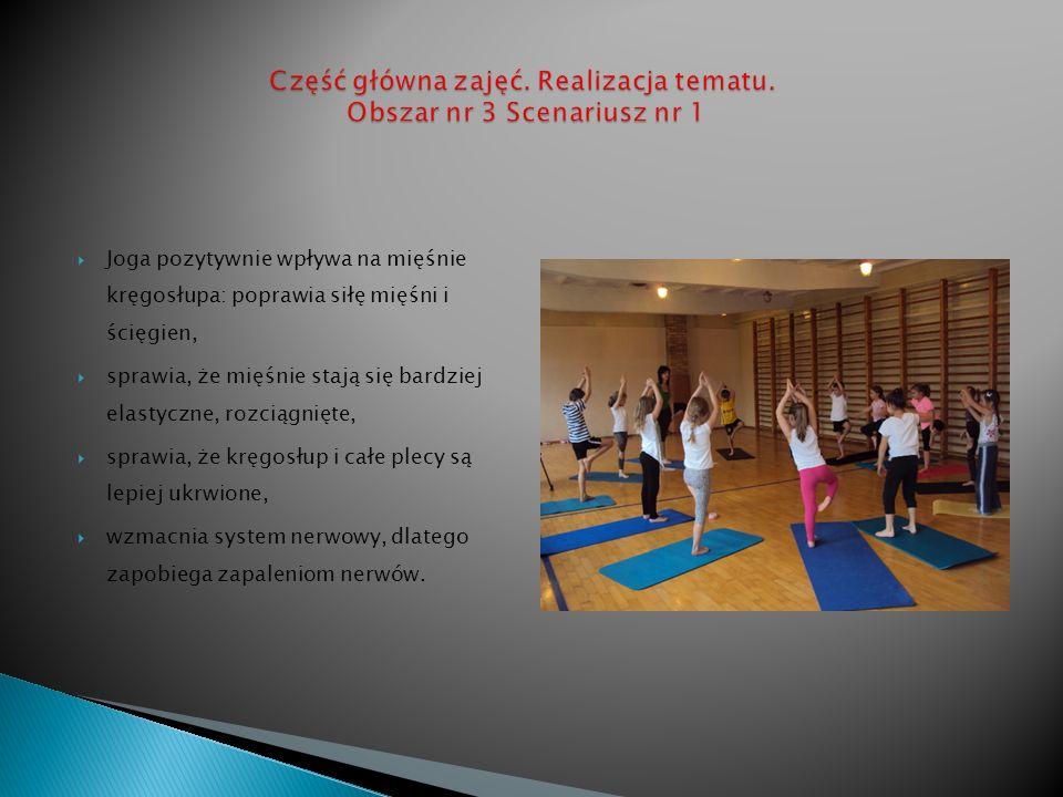 Joga pozytywnie wpływa na mięśnie kręgosłupa: poprawia siłę mięśni i ścięgien, sprawia, że mięśnie stają się bardziej elastyczne, rozciągnięte, sprawi