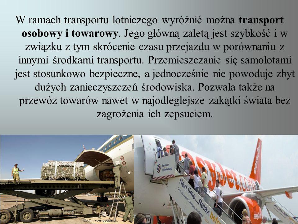 W ramach transportu lotniczego wyróżnić można transport osobowy i towarowy. Jego główną zaletą jest szybkość i w związku z tym skrócenie czasu przejaz