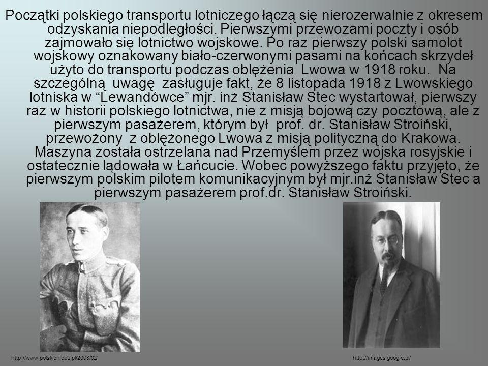 Początki polskiego transportu lotniczego łączą się nierozerwalnie z okresem odzyskania niepodległości. Pierwszymi przewozami poczty i osób zajmowało s