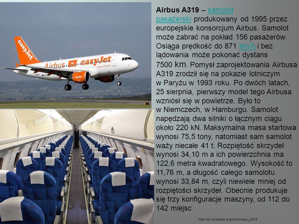 Airbus A319 – samolot pasażerski produkowany od 1995 przez europejskie konsorcjum Airbus. Samolot może zabrać na pokład 156 pasażerów. Osiąga prędkość