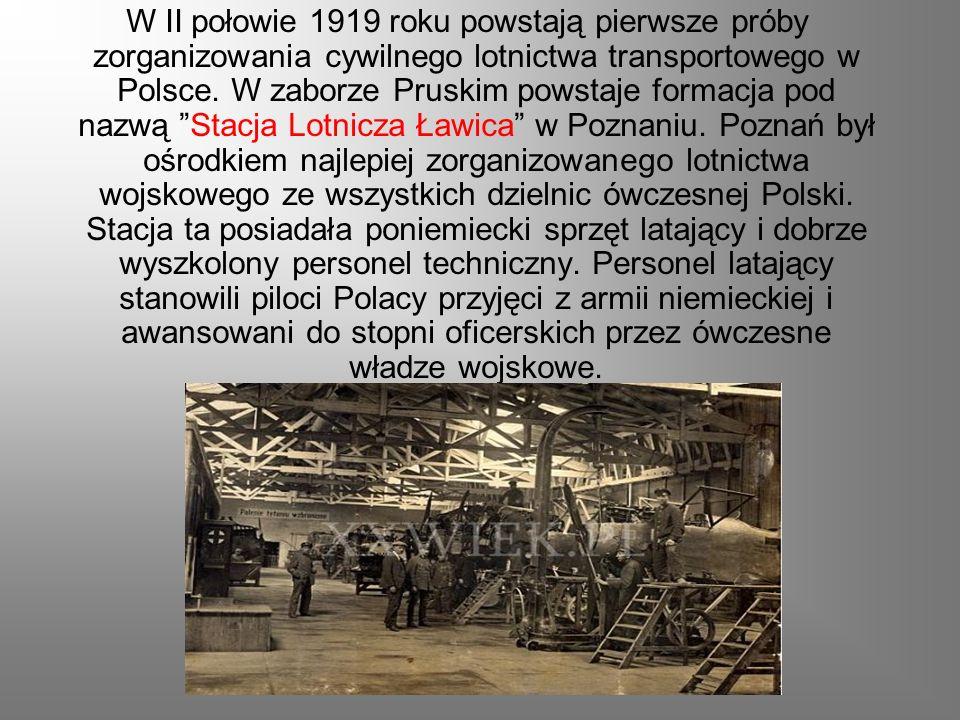 W II połowie 1919 roku powstają pierwsze próby zorganizowania cywilnego lotnictwa transportowego w Polsce. W zaborze Pruskim powstaje formacja pod naz