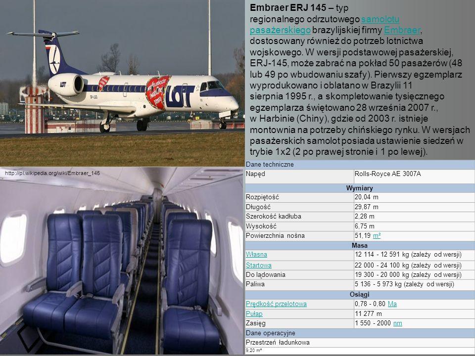 Embraer ERJ 145 – typ regionalnego odrzutowego samolotu pasażerskiego brazylijskiej firmy Embraer, dostosowany również do potrzeb lotnictwa wojskowego