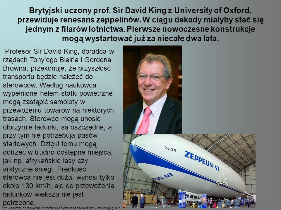 Brytyjski uczony prof. Sir David King z University of Oxford, przewiduje renesans zeppelinów. W ciągu dekady miałyby stać się jednym z filarów lotnict