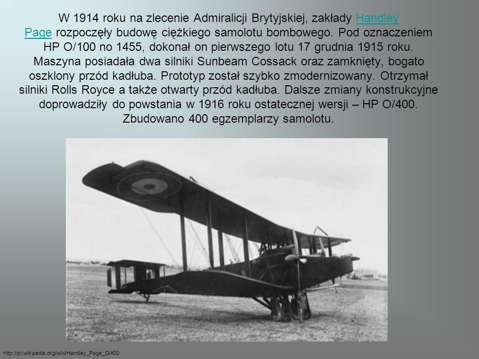 W 1914 roku na zlecenie Admiralicji Brytyjskiej, zakłady Handley Page rozpoczęły budowę ciężkiego samolotu bombowego.