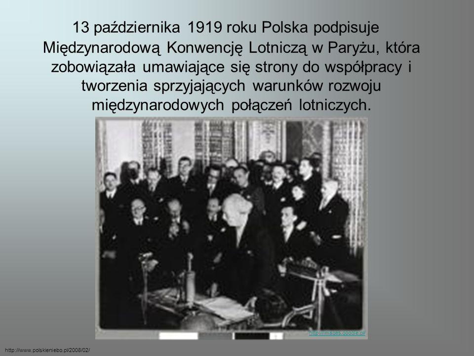 13 października 1919 roku Polska podpisuje Międzynarodową Konwencję Lotniczą w Paryżu, która zobowiązała umawiające się strony do współpracy i tworzen