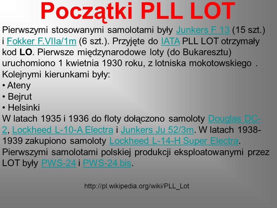 Początki PLL LOT Pierwszymi stosowanymi samolotami były Junkers F 13 (15 szt.) i Fokker F.VIIa/1m (6 szt.). Przyjęte do IATA PLL LOT otrzymały kod LO.