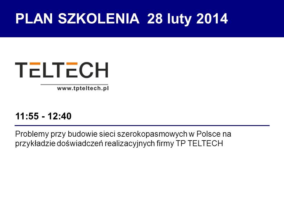 Problemy przy budowie sieci szerokopasmowych w Polsce na przykładzie doświadczeń realizacyjnych firmy TP TELTECH 11:55 - 12:40 PLAN SZKOLENIA 28 luty