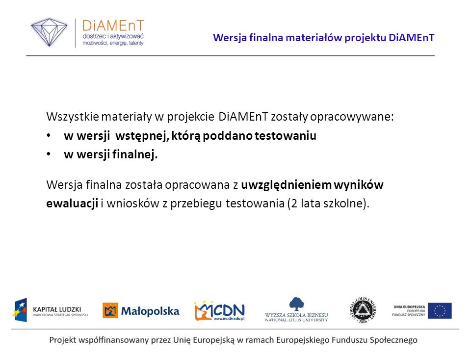 Wersja finalna materiałów projektu DiAMEnT Wszystkie materiały w projekcie DiAMEnT zostały opracowywane: w wersji wstępnej, którą poddano testowaniu w wersji finalnej.