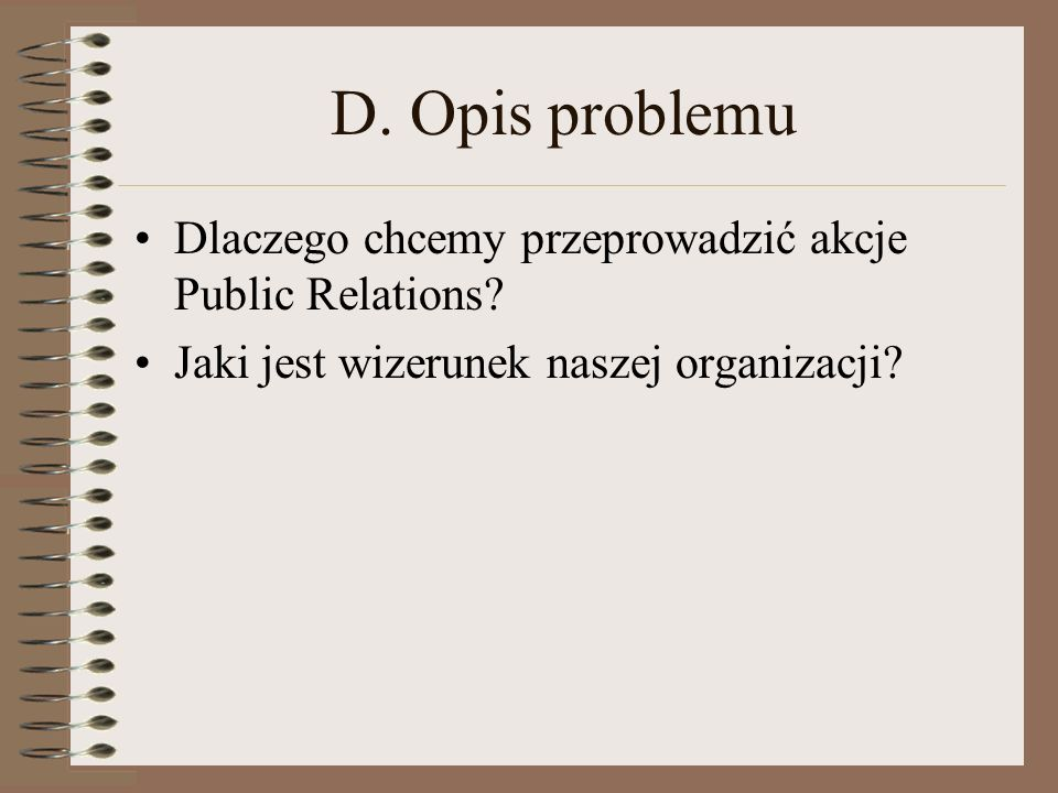 C.Informacje na temat prowadzonych działań PR Kiedy były przeprowadzane akcje PR.? Z jakim rezultatem były prowadzone akcje PR? Jakie jest miejsce PR