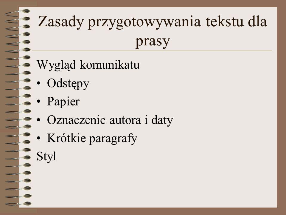 Zasady przygotowywania tekstu dla prasy Język Język zrozumiały Równoważniki zdań który tylko z konieczności Używanie zaimków ja my oni Krótkie zdania