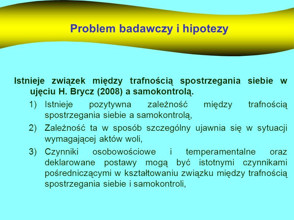 Problem badawczy i hipotezy Istnieje związek między trafnością spostrzegania siebie w ujęciu H. Brycz (2008) a samokontrolą. 1)Istnieje pozytywna zale