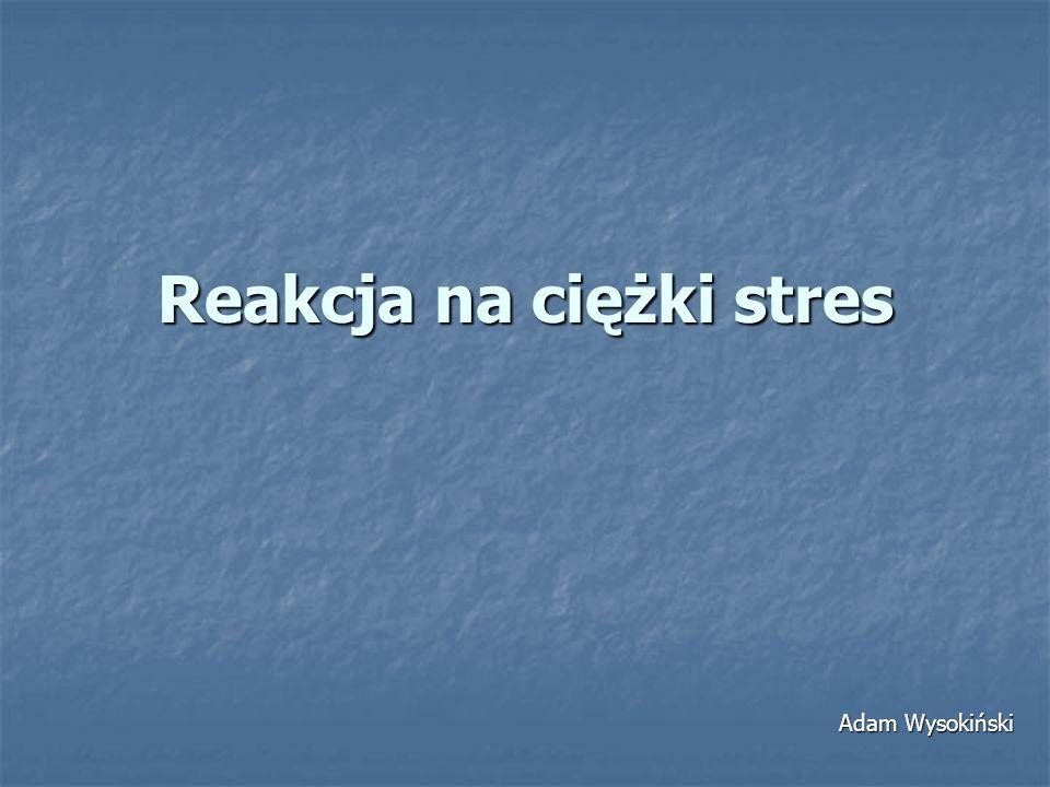 Reakcja na ciężki stres Adam Wysokiński