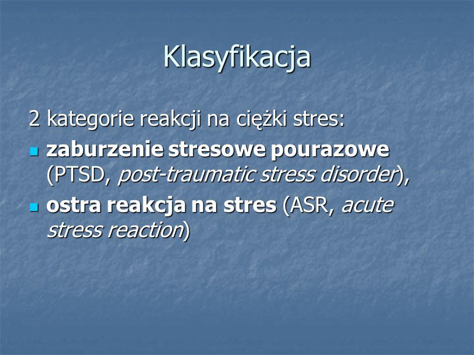 Klasyfikacja 2 kategorie reakcji na ciężki stres: zaburzenie stresowe pourazowe (PTSD, post-traumatic stress disorder), zaburzenie stresowe pourazowe