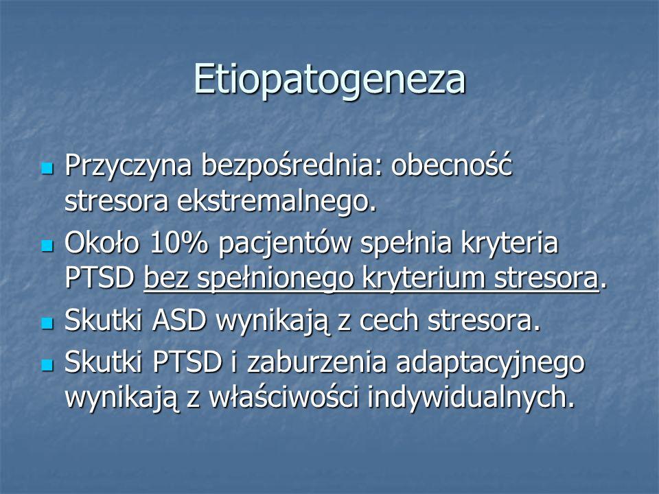 Etiopatogeneza Przyczyna bezpośrednia: obecność stresora ekstremalnego. Przyczyna bezpośrednia: obecność stresora ekstremalnego. Około 10% pacjentów s