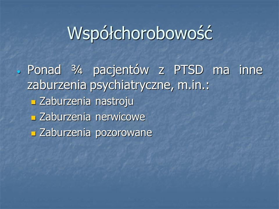 Współchorobowość Ponad ¾ pacjentów z PTSD ma inne zaburzenia psychiatryczne, m.in.: Ponad ¾ pacjentów z PTSD ma inne zaburzenia psychiatryczne, m.in.: