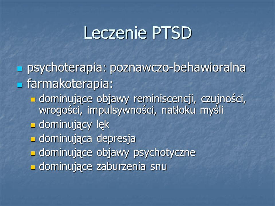 Leczenie PTSD psychoterapia: poznawczo-behawioralna psychoterapia: poznawczo-behawioralna farmakoterapia: farmakoterapia: dominujące objawy reminiscen