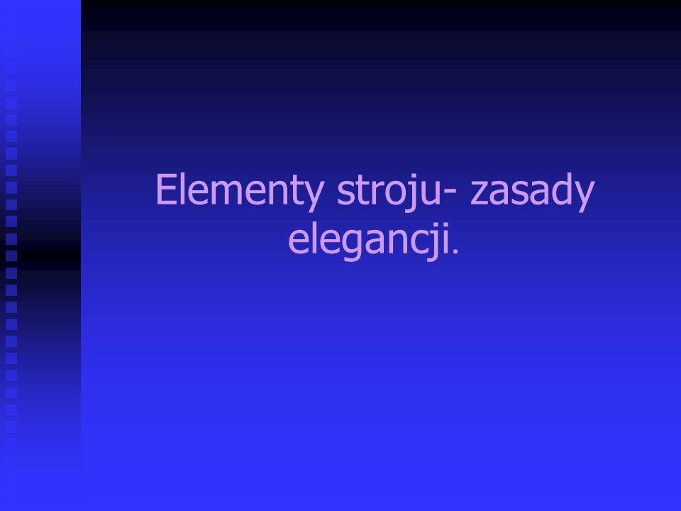 Elementy stroju- zasady elegancji.