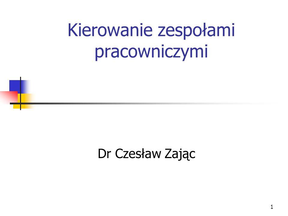 1 Kierowanie zespołami pracowniczymi Dr Czesław Zając