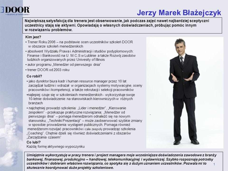 1 Jerzy Marek Błażejczyk Największą satysfakcją dla trenera jest obserwowanie, jak podczas zajęć nawet najbardziej sceptyczni uczestnicy stają się akt