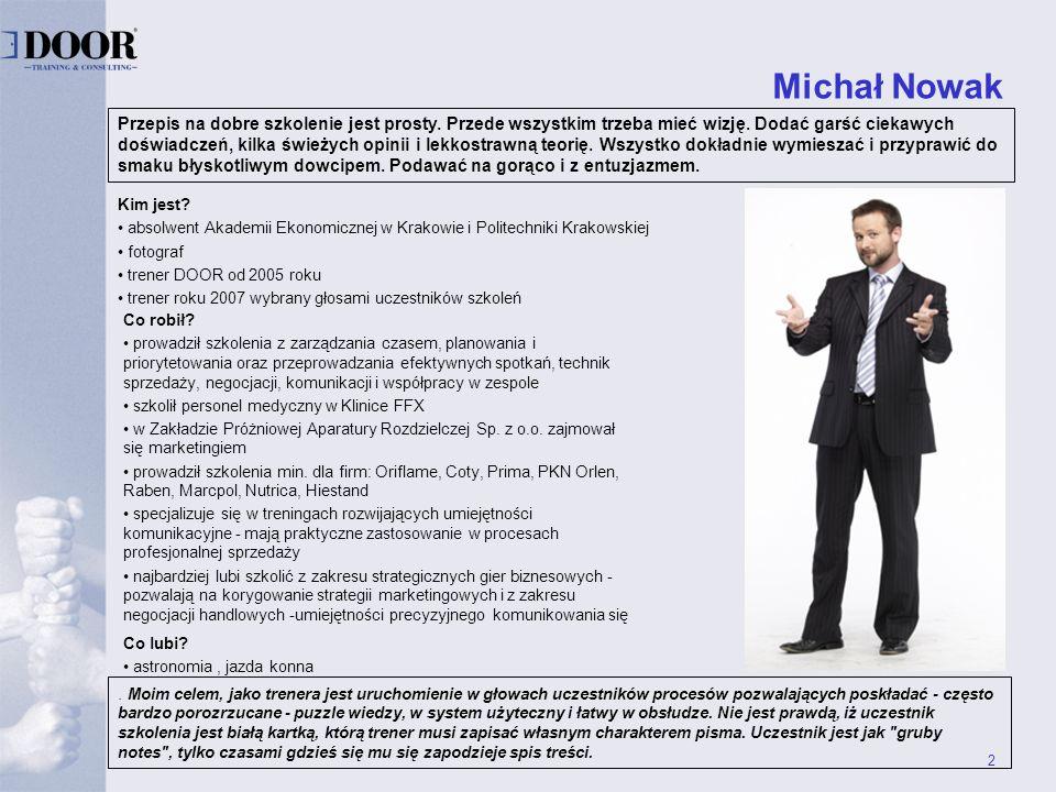 2 Michał Nowak Przepis na dobre szkolenie jest prosty. Przede wszystkim trzeba mieć wizję. Dodać garść ciekawych doświadczeń, kilka świeżych opinii i