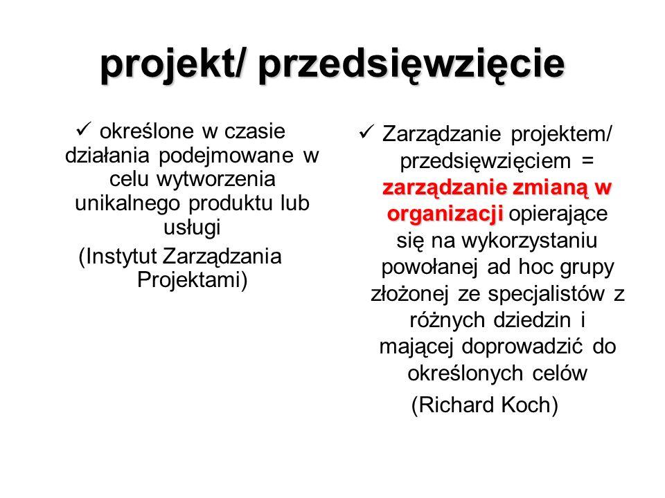 projekt/ przedsięwzięcie określone w czasie działania podejmowane w celu wytworzenia unikalnego produktu lub usługi (Instytut Zarządzania Projektami)