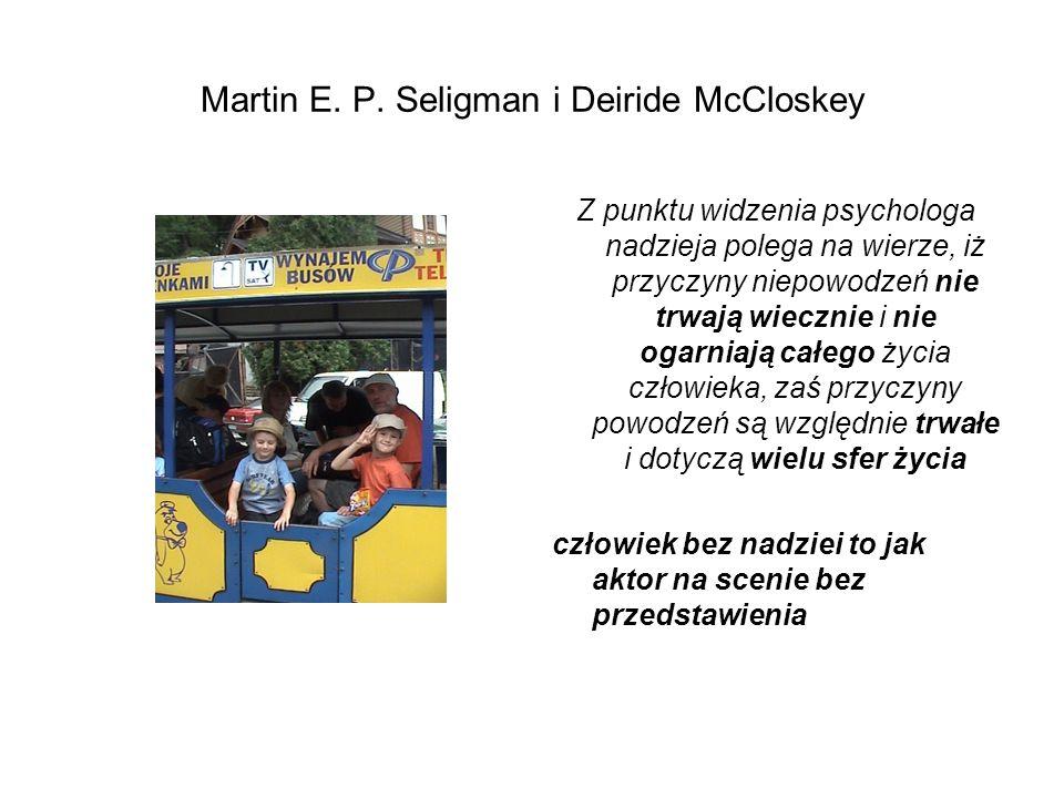 Martin E. P. Seligman i Deiride McCloskey Z punktu widzenia psychologa nadzieja polega na wierze, iż przyczyny niepowodzeń nie trwają wiecznie i nie o