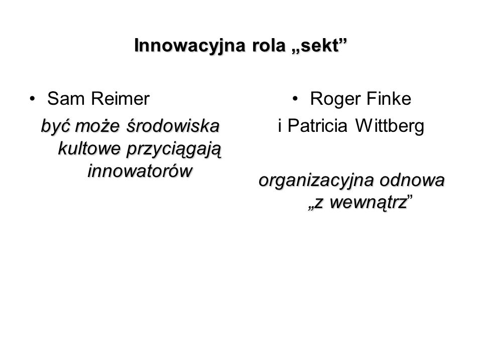 Innowacyjna rola sekt Sam Reimer być może środowiska kultowe przyciągają innowatorów Roger Finke i Patricia Wittberg organizacyjna odnowa z wewnątrz