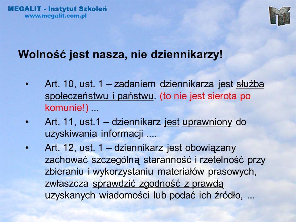 Wolność jest nasza, nie dziennikarzy! Art. 10, ust. 1 – zadaniem dziennikarza jest służba społeczeństwu i państwu. (to nie jest sierota po komunie!)..