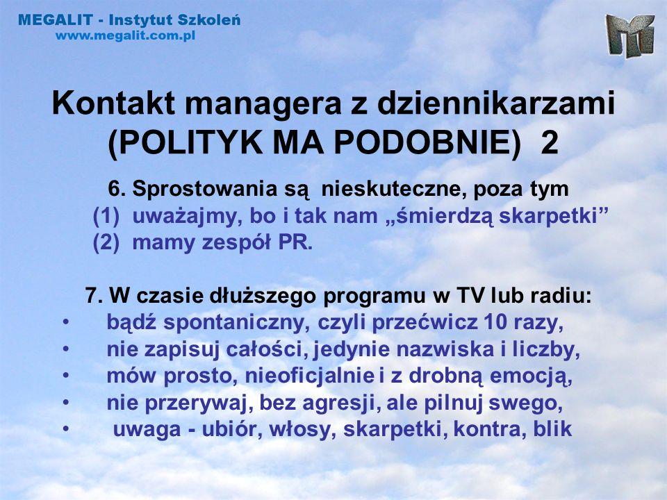Kontakt managera z dziennikarzami (POLITYK MA PODOBNIE) 2 6. Sprostowania są nieskuteczne, poza tym (1) uważajmy, bo i tak nam śmierdzą skarpetki (2)