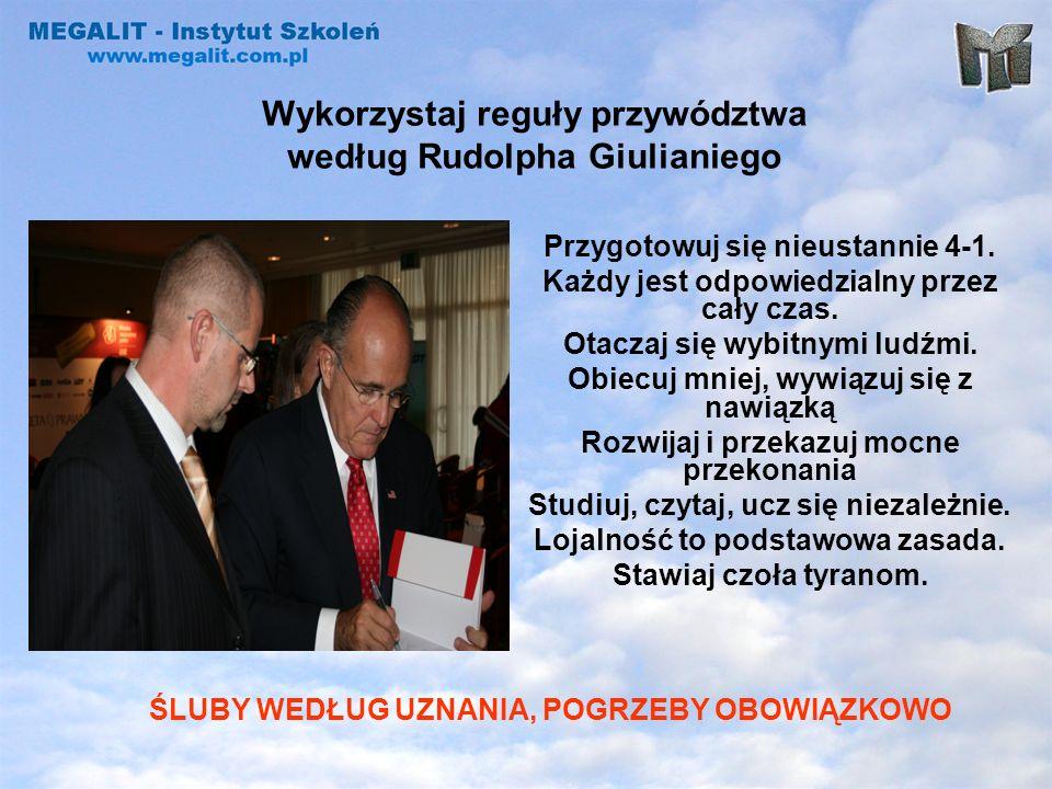 Wykorzystaj reguły przywództwa według Rudolpha Giulianiego Przygotowuj się nieustannie 4-1. Każdy jest odpowiedzialny przez cały czas. Otaczaj się wyb