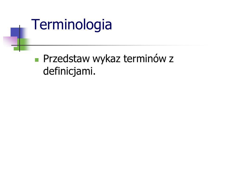 Terminologia Przedstaw wykaz terminów z definicjami.