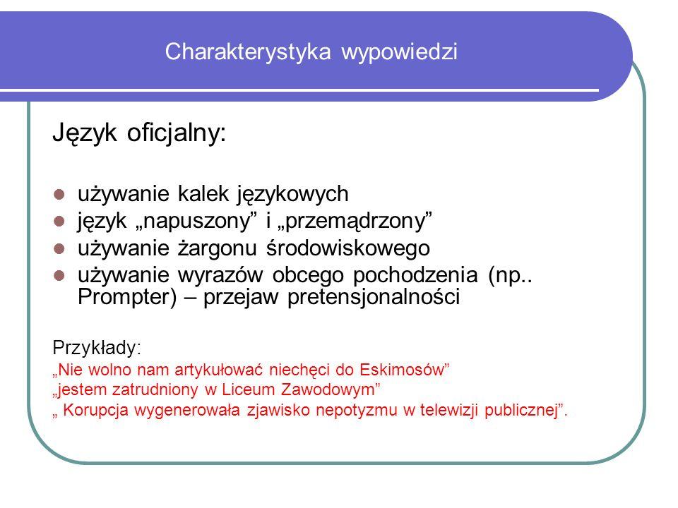 Charakterystyka wypowiedzi Język oficjalny: używanie kalek językowych język napuszony i przemądrzony używanie żargonu środowiskowego używanie wyrazów obcego pochodzenia (np..