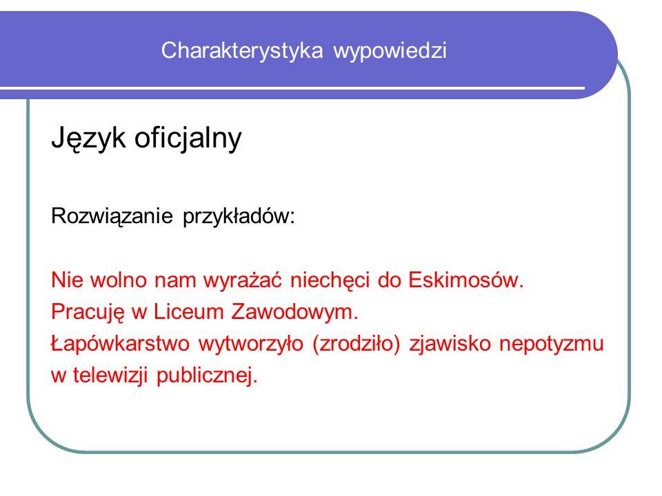 Charakterystyka wypowiedzi Język oficjalny Rozwiązanie przykładów: Nie wolno nam wyrażać niechęci do Eskimosów.