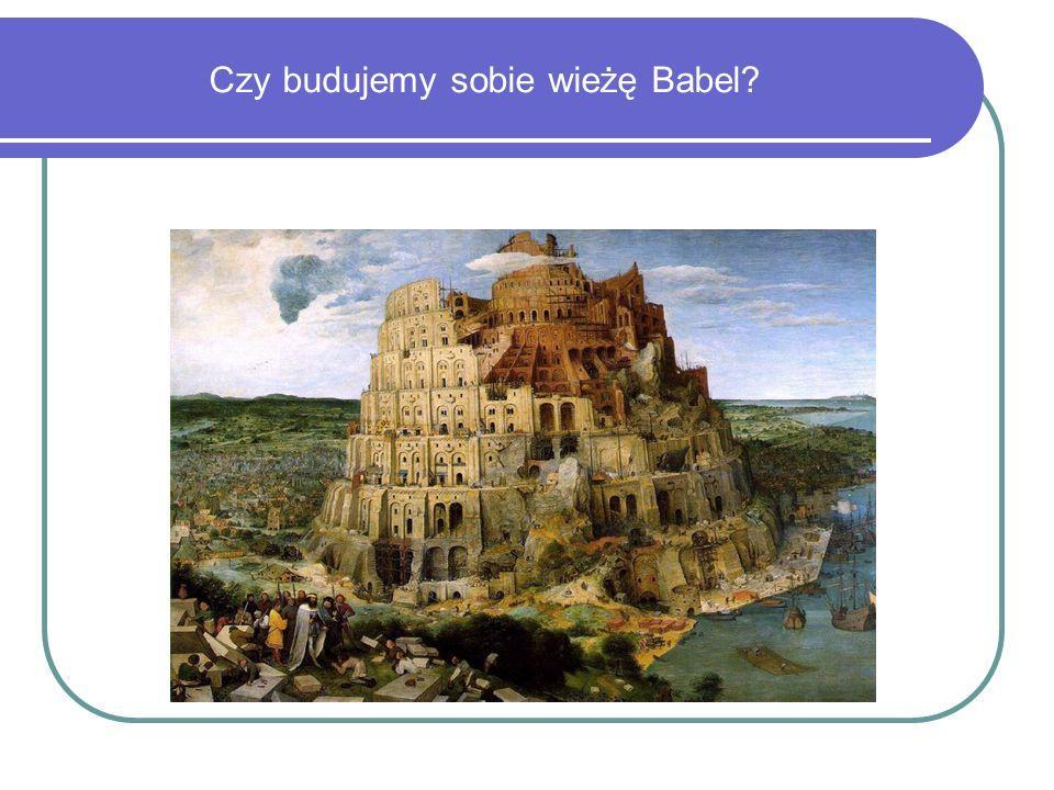 Czy budujemy sobie wieżę Babel?