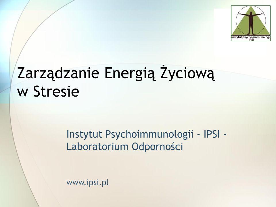 Zarządzanie Energią Życiową w Stresie Instytut Psychoimmunologii - IPSI - Laboratorium Odporności www.ipsi.pl