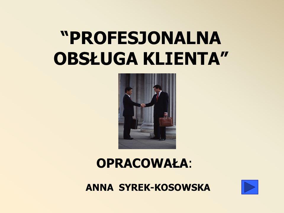 PROFESJONALNA OBSŁUGA KLIENTA OPRACOWAŁA: ANNA SYREK-KOSOWSKA