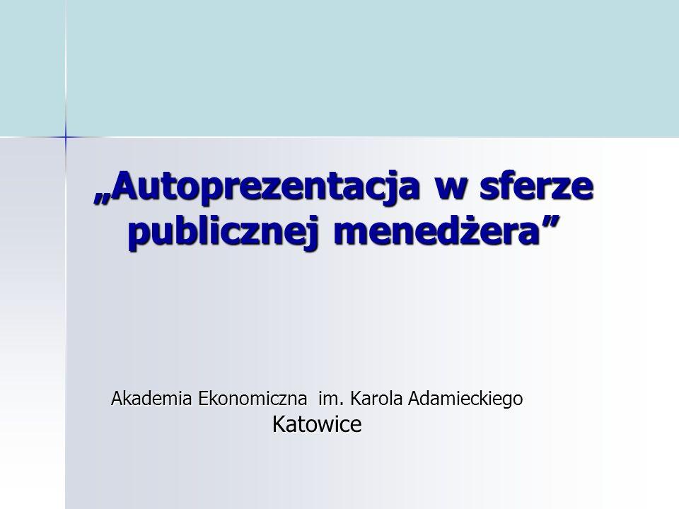 Autoprezentacja w sferze publicznej menedżera Akademia Ekonomiczna im. Karola Adamieckiego Katowice