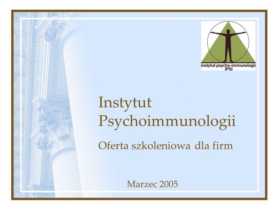 Instytut Psychoimmunologii Oferta szkoleniowa dla firm Marzec 2005