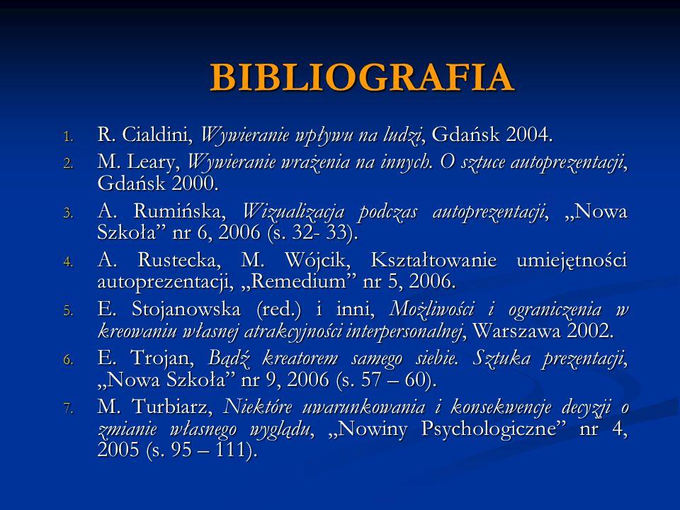 BIBLIOGRAFIA 1. R. Cialdini, Wywieranie wpływu na ludzi, Gdańsk 2004. 2. M. Leary, Wywieranie wrażenia na innych. O sztuce autoprezentacji, Gdańsk 200