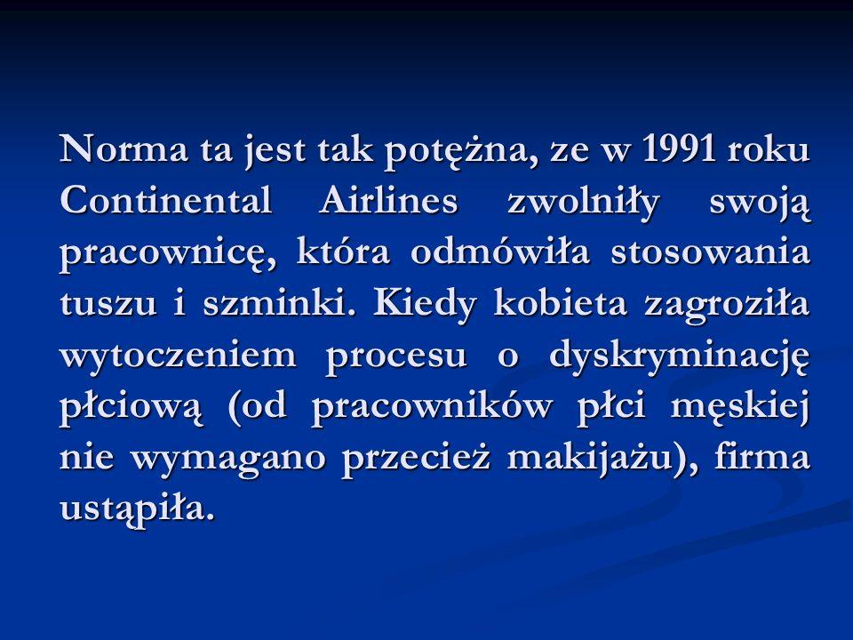 Norma ta jest tak potężna, ze w 1991 roku Continental Airlines zwolniły swoją pracownicę, która odmówiła stosowania tuszu i szminki. Kiedy kobieta zag