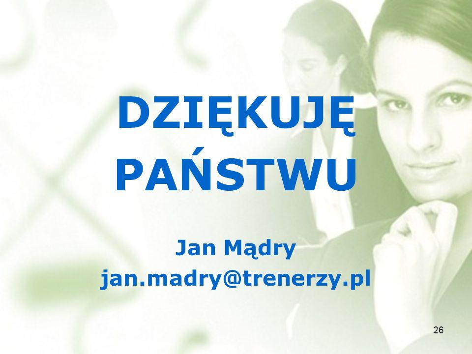 DZIĘKUJĘ PAŃSTWU Jan Mądry jan.madry@trenerzy.pl 26
