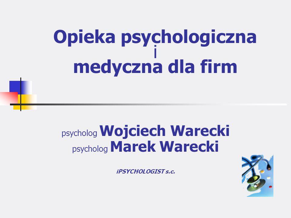 Opieka psychologiczna i medyczna dla firm psycholog Wojciech Warecki psycholog Marek Warecki iPSYCHOLOGIST s.c.