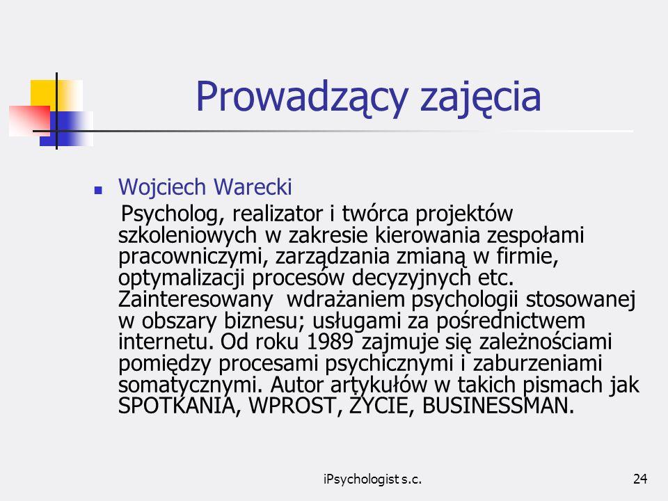 iPsychologist s.c.25 Prowadzący zajęcia Marek Warecki P sycholog, realizator i twórca szkoleń w zakresie: zarządzania konfliktami, efektywnych strategii radzenia sobie ze stresem w organizacji, kreatywności, podejmowania decyzji etc.