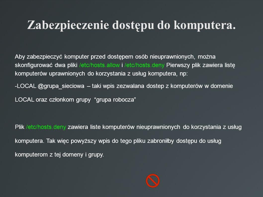 Zabezpieczenie dostępu do komputera. Aby zabezpieczyć komputer przed dostępem osób nieuprawnionych, można skonfigurować dwa pliki /etc/hosts.allow i /