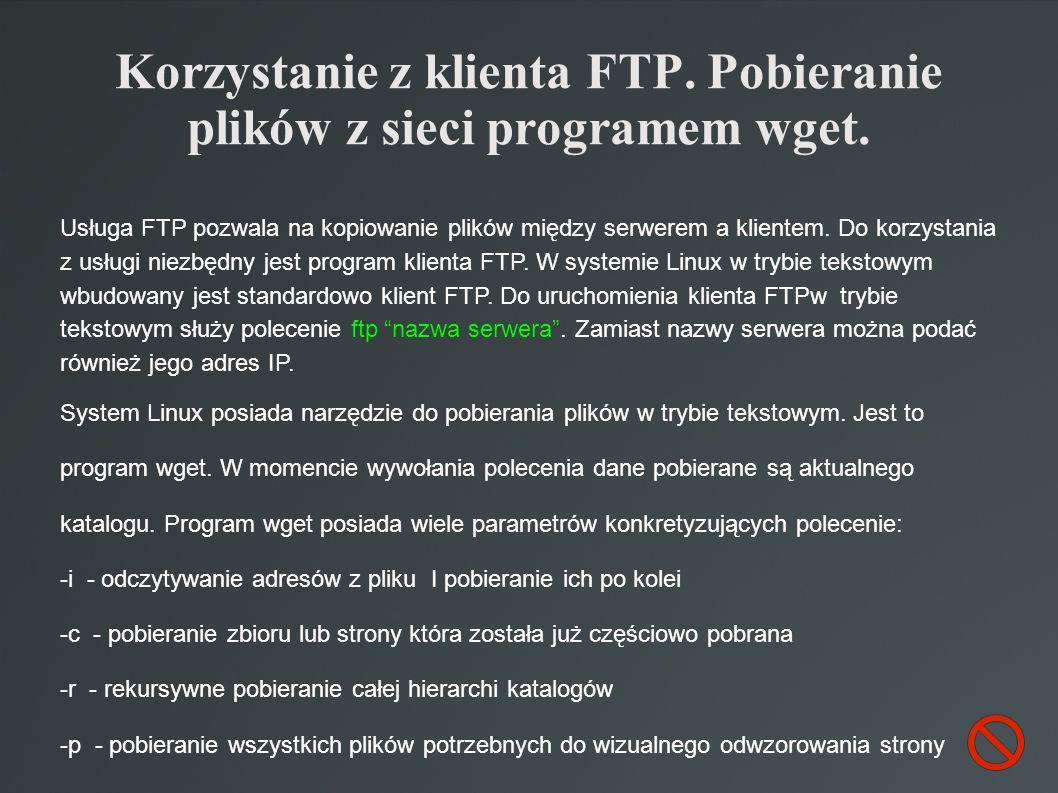 Korzystanie z klienta FTP. Pobieranie plików z sieci programem wget. Usługa FTP pozwala na kopiowanie plików między serwerem a klientem. Do korzystani
