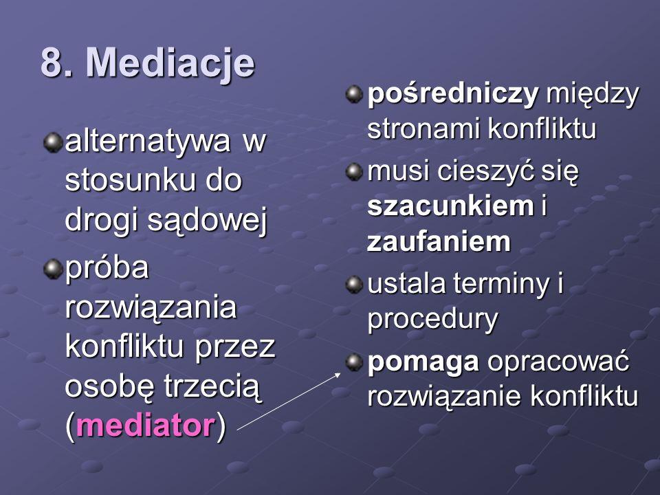 8. Mediacje alternatywa w stosunku do drogi sądowej próba rozwiązania konfliktu przez osobę trzecią (mediator) pośredniczy między stronami konfliktu m