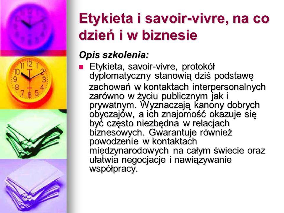Etykieta i savoir-vivre, na co dzień i w biznesie Opis szkolenia: Etykieta, savoir-vivre, protokół dyplomatyczny stanowią dziś podstawę Etykieta, savoir-vivre, protokół dyplomatyczny stanowią dziś podstawę zachowań w kontaktach interpersonalnych zarówno w życiu publicznym jak i prywatnym.